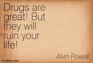 Drugs Are Great But They Will Ruin Your Life - Alvin Powell