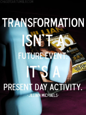Transformation isn't a future event it's a present day activity.