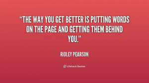 The way you get better is putting words on the page and getting them ...
