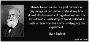 Thanks to our present surgical methods in physiology we can ...