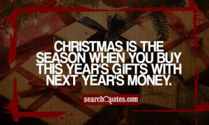 ... is the season when you buy this year's gifts with next year's money