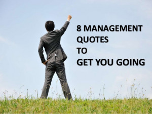 Management Quotes To Get You Going