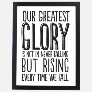 Our greatest glory ...