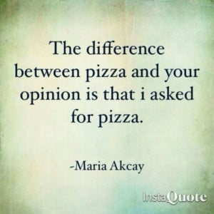 want Pizza, not your opinion