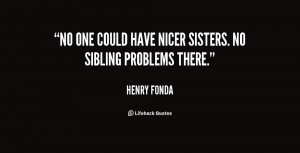 """No one could have nicer sisters. No sibling problems there."""""""