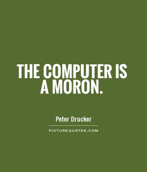 Computers Quotes Computer Quotes Moron Quotes Peter Drucker Quotes