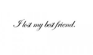 lost my best friend...