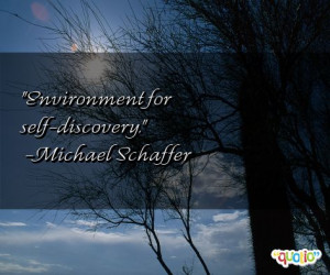 Environment for self-discovery. -Michael Schaffer