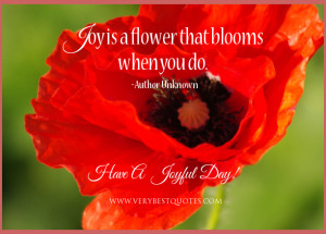 Joy is a flower that blooms when you do.