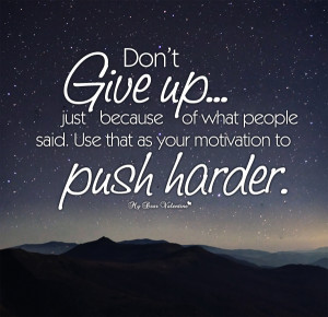 Motivational Quotes - Don't give up just because of what people said