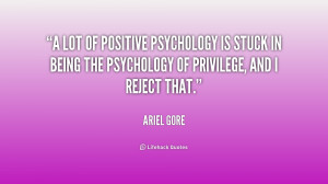 lot of positive psychology is stuck in being the psychology of ...
