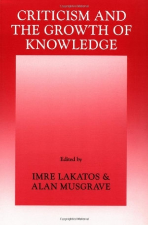 Criticism and the Growth of Knowledge: Volume 4: Proceedings of the ...