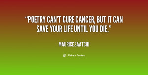 Poetry can't cure cancer, but it can save your life until you die.