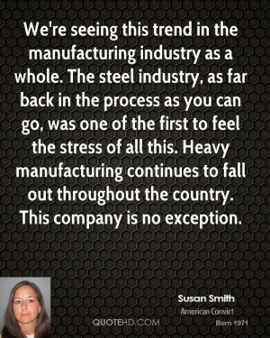 We're seeing this trend in the manufacturing industry as a whole. The ...