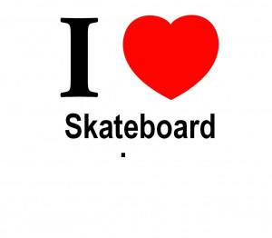 love Skateboarding