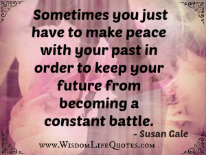 -you-just-have-to-make-peace-with-your-past-in-order-to-keep-your ...
