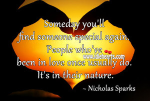 Someday you'll find someone special again. People who've been in ...
