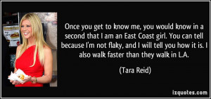 ... you how it is. I also walk faster than they walk in L.A. - Tara Reid
