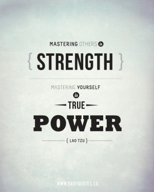 Mastering others is strength. Mastering yourself is true power.""