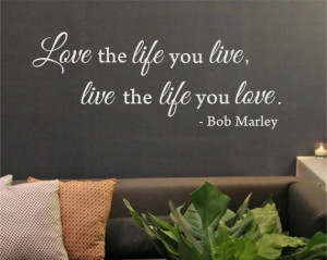 Love the Life You Live -Bob Marley Quote - Removable Vinyl Wall Art ...