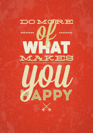 more of what makes you happy quotes do more of what makes you
