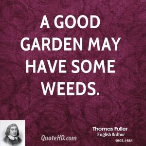 thomas-fuller-gardening-quotes-a-good-garden-may-have-some.jpg