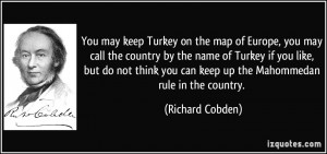 You may keep Turkey on the map of Europe, you may call the country by ...
