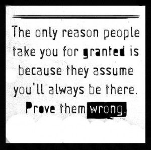 Dont Take Anyone For Granted Quotes Don't take people for granted