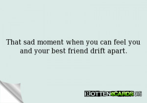 That sad moment when you can feel you and your best friend slowly ...