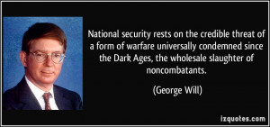 ... the Dark Ages, the wholesale slaughter of noncombatants. - George Will