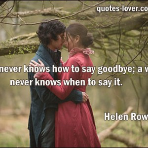 man-never-knows-how-to-say-goodbye-a-woman-never-knows-when-to-say ...