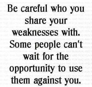 Weaknesses Quote - ... . Some people can't wait for the opportunity to ...