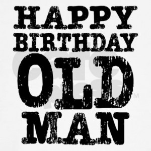 old man happy birthday old man quotes funny happy birthday old man ...