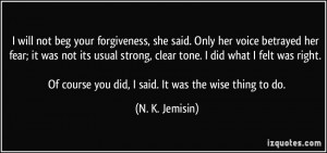 will not beg your forgiveness, she said. Only her voice betrayed her ...