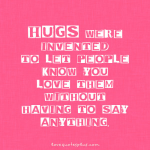 ... Quotes » Love » Hugs were invented to let people know you love them