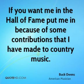 Buck Owens - If you want me in the Hall of Fame put me in because of ...