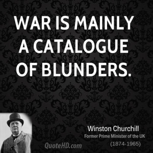 War is mainly a catalogue of blunders.
