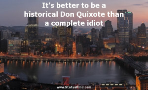 ... Don Quixote than a complete idiot - Vasily Klyuchevsky Quotes