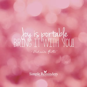 Joy is portable bring it with you.