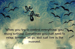 Be Free live in the moment