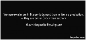 ... they are better critics than authors. - Lady Marguerite Blessington