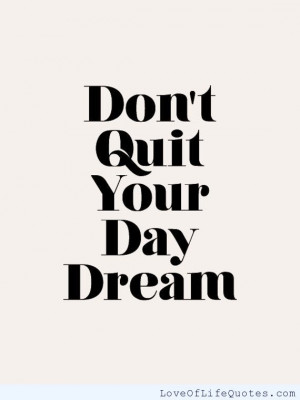 ... quit your day dream don t quit quit slacking make it happen quit your
