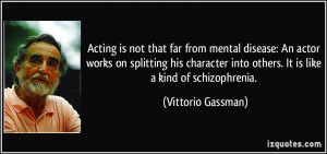 ... into others. It is like a kind of schizophrenia. - Vittorio Gassman