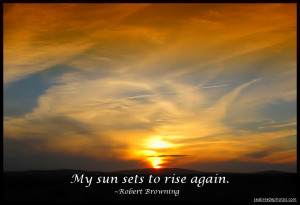 My Sun Sets to Rise Again ~ Hope Quote