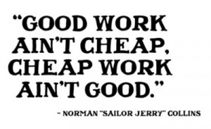 Good work ain't cheap, cheap work ain't good.