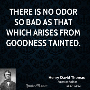 There is no odor so bad as that which arises from goodness tainted.