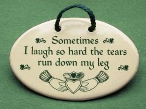 Irish ceramic plaque, sometimes I laugh so hard the tears run down my ...