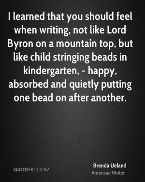 ... that you should feel when writing, not like Lord Byron on a