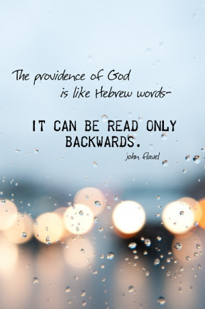 ... Providence of God is like Hebrew words - It can only be read backwards
