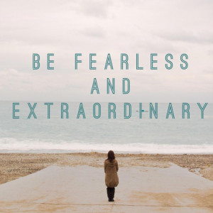 ... to being fearless + extraordinary #quote #fearless #advice #31days